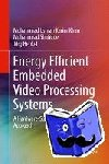 Muhammad Usman Karim Khan, Muhammad Shafique, Joerg Henkel - Energy Efficient Embedded Video Processing Systems