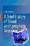 Andreas Bikfalvi - A Brief History of Blood and Lymphatic Vessels
