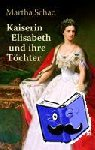 Schad, Martha - Kaiserin Elisabeth und ihre Töchter