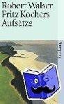 Walser, Robert - Fritz Kochers Aufsätze