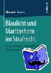 Stevens, Alexander - Blaulicht und Martinshorn im Strafrecht - Voraussetzungen, Anwendbarkeit und Auswirkungen der §§ 35 und 38 StVO