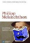 - Philipp Melanchthon - Seine Bedeutung für Kirche und Theologie, Bildung und Wissenschaft