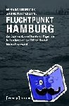 - Fluchtpunkt Hamburg - Zur Geschichte von Flucht und Migration in Hamburg von der Frühen Neuzeit bis zur Gegenwart