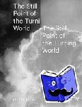 - The Still Point of the Turning World