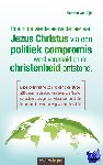 Dijk, Maarten van - Hoe in de vierde eeuw de leer van Jezus Christus via een politiek compromis werd verdraaid en de christenheid ontstond.