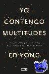 Yong, Ed - Yo contengo multitudes/ I Contain Multitudes - Los microbios que nos habitan y una mayor visión de la vida/ The Microbes Within Us and a Grander View of Life