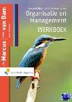 Marcus, Jos, Dam, Nick van, Huijsman, Edwin - Een praktijkgerichte benadering van organisatie en management
