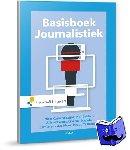 Bakker, Piet, Douma, Aline, Eggink, Gonnie, Kussendrager, Nico, Meer, Esther van der, Willemars, Malou - Basisboek Journalistiek