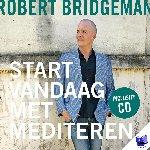 Bridgeman, Robert - Start vandaag met mediteren + cd