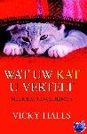 Halls, V. - Wat uw kat u vertelt - POD editie