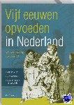 Bakker, Nelleke, Noordman, Jan, Rietveld-van Wingerden, Marjoke - Vijf eeuwen opvoeden in Nederland - POD editie