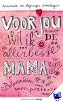 Heijningen-Steenbergen, Annemarie van - Voor jou wil ik de allerbeste mama zijn - POD editie