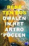 Bos, René ten - Dwalen in het Antropoceen