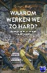 Buijs, Govert - Waarom werken we zo hard?