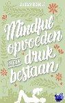 Bögels, Susan - Mindful opvoeden in een druk bestaan