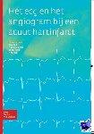 Dijk, W.A., Munstra, M., Munstra, B.M.A., Zijlstra, F. - Het ECG en het angiogram bij een acuut hartinfarct - POD editie