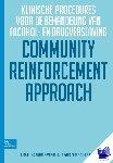 Roozen, H.G., Meyers, Robert J., Smith, J.E. - Community Reinforcement Approch: Klinische procedures voor de behandeling van alcohol- en drukgverslaving - POD editie