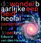 Heuvel, Edward P.J. van den - De wonderbaarlijke eenheid van het heelal