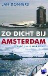 Donkers, Jan - Zo dicht bij Amsterdam - POD editie