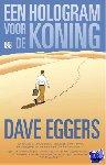 Eggers, Dave - Een hologram voor de koning