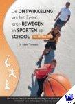 Timmers, Edwin - De ontwikkeling van het (beter) leren bewegen en sporten op school van 1970 tot 2010