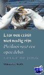 Jong, Eelke de - Laat een crisis niet nodig zijn. Pleidooi voor een open debat