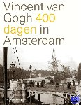 Denekamp, Nienke - Vincent van Gogh 400 dagen in Amsterdam