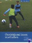 Walinga, Wytse, Koekoek, Jeroen, Luchtenberg, Stefan, Rosink, Dennis - Sport en Kennis Ontdekkend leren voetballen