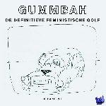 Gummbah - De definitieve feministische golf
