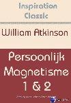 Atkinson, William - Persoonlijk magnetisme 1 & 2 - POD editie