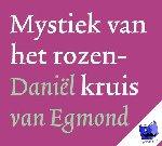 Egmond, Daniel van - Mystiek van het rozenkruis