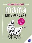 Mullenders, Susanne - mama ontzwangert  alles over het eerste jaar na je bevalling