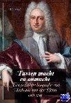 Dral, Wim - Tussen macht en onmacht. Een politieke biografie van Anthonie van der Heim (1693-1746)