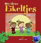 Tier, Bert, Meijer, Wouter - Drie kleine eikeltjes