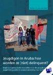 Wal, Hellen van der - Jeugdigen in Aruba: hoe worden ze (niet) delinquent?