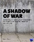 Theune, Claudia - A shadow of War - Archaeological approaches to uncovering the darker sides of conflict from the 20th century