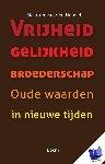 Heuvel, Maarten van den - Vrijheid gelijkheid broederschap - Oude waarden in nieuwe tijden - POD editie - oude waarden in nieuwe tijden