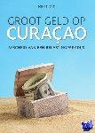 Jong, Ton de - Groot geld op Curaçao