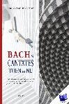 Schuurman, Barend - Bachs cantates toen en nu