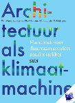 Dobbelsteen, Andy van den, Huijbers, Kitty, Yanovshtchinsky, Vera - Architectuur als klimaatmachine