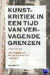 Kok, Annemarie - Kunstkritiek in een tijd van vervagende grenzen 1989-2015