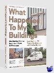 Haan, Hilde de, Keesom, Jolanda - What Happened To My Buildings - met Marlies Rohmer leren van 30 jaar architectuur ; Learning from 30 years of architecture with Marlies Rohmer