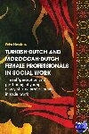 Hendriks, Peter - Turkish-Dutch and Moroccan-Dutch female professionals in social work - POD editie