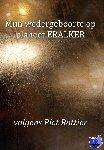 Rottier, Piet - Mijn wedergeboorte op planeet ERALKER, volgens Piet Rottier