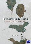 Deibert, Han - Permafrost in de tropen
