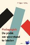 Meirieu, Philippe - Pedagogiek: De plicht om weerstand te bieden