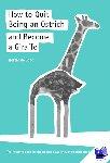 Jong, Hester de - How to quit being an ostrich and become a giraffe