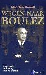Brandt, Maarten - Wegen naar Boulez - POD editie