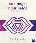 Schneider, Eric - Lezingen ter bewustwording Van angst naar liefde
