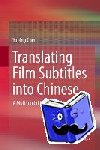 Yuping Chen - Translating Film Subtitles into Chinese - A Multimodal Study